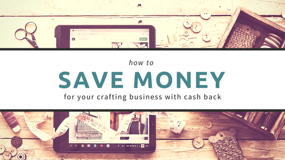 Saving Money for your Crafting Business with Cashback